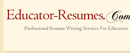 educator resumes - writing professional resumes for teachers and others in the field of education